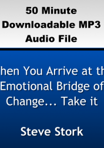 When You Arrive at the Emotional Bridge of Change – Take it